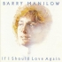 manilow-barry-if-i-should-love-again